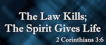 The Law Kills; The Spirit Gives Life - 2 Corinthians 3:6
