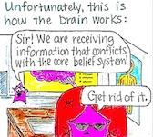 "Unfortunately, this is how the brain works: ""Sir! We are receiving information that conflicts with the core belief system!"" ""Get rid of it!"""