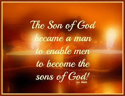 The Son of God became a man to enable men to become sons of God!