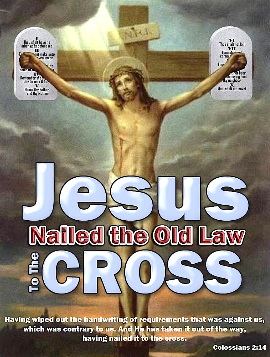 Jesus nailed the old law to the cross
